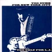Обложка альбома Too Dumb for New York City, Too Ugly for L.A., Музыкальный Портал α
